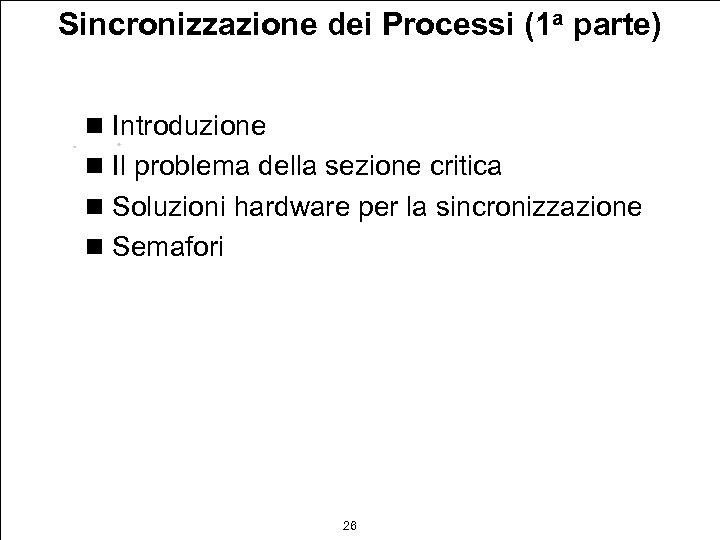 Sincronizzazione dei Processi (1 a parte) n Introduzione n Il problema della sezione critica
