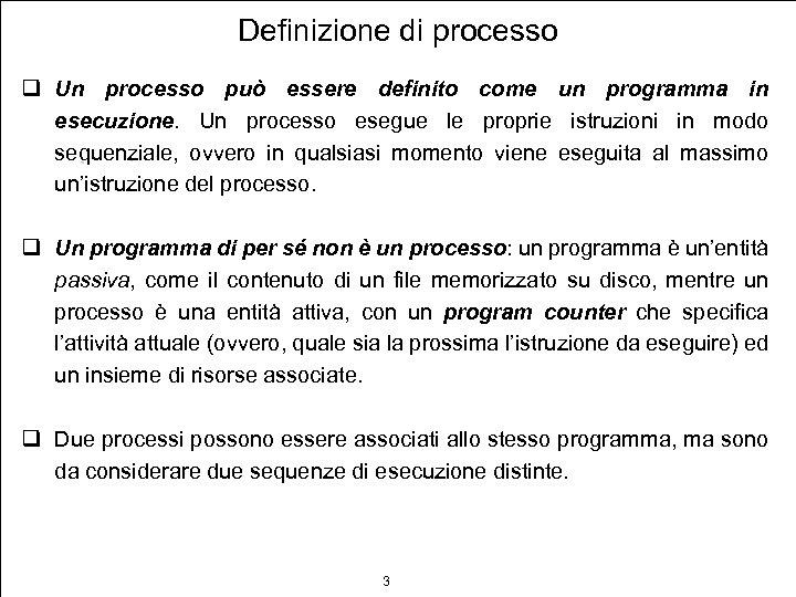 Definizione di processo q Un processo può essere definito come un programma in esecuzione.