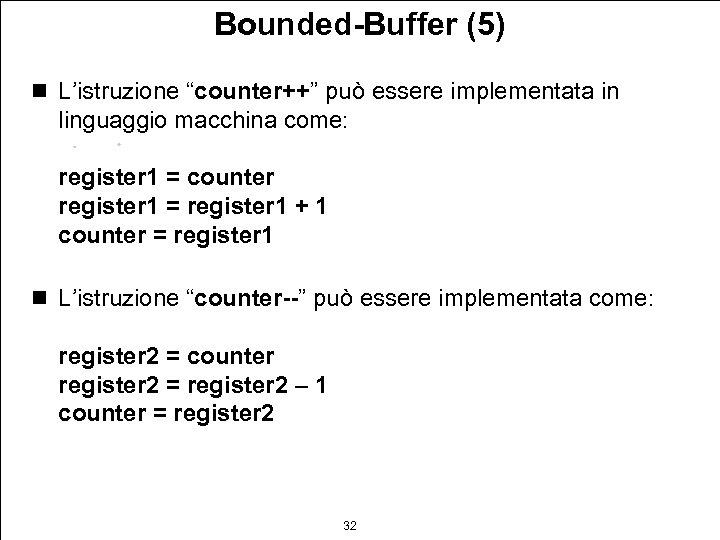 """Bounded-Buffer (5) n L'istruzione """"counter++"""" può essere implementata in linguaggio macchina come: register 1"""