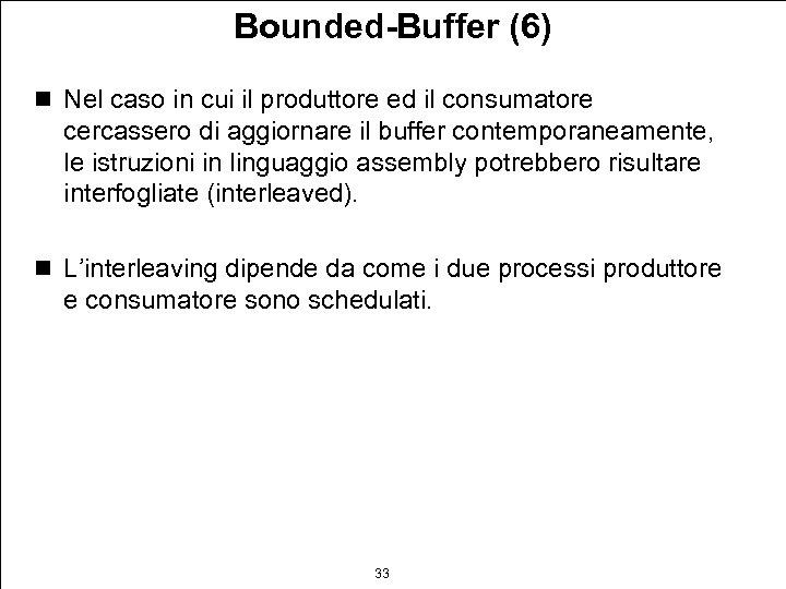 Bounded-Buffer (6) n Nel caso in cui il produttore ed il consumatore cercassero di
