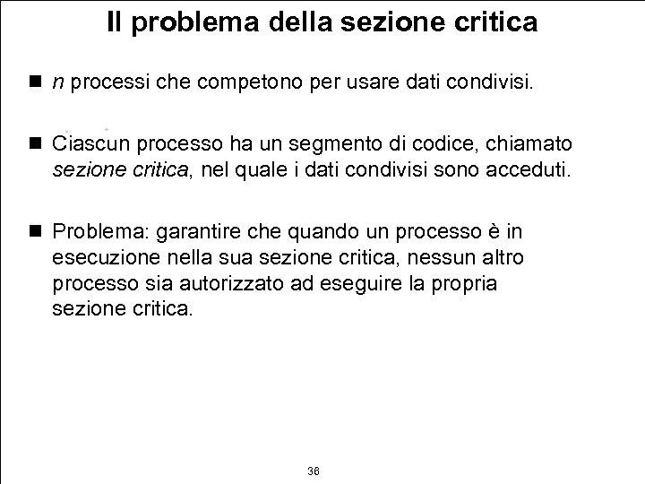 Il problema della sezione critica n n processi che competono per usare dati condivisi.