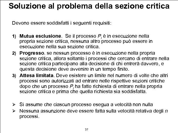 Soluzione al problema della sezione critica Devono essere soddisfatti i seguenti requisiti: 1) Mutua