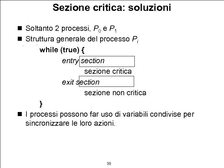 Sezione critica: soluzioni n Soltanto 2 processi, P 0 e P 1 n Struttura