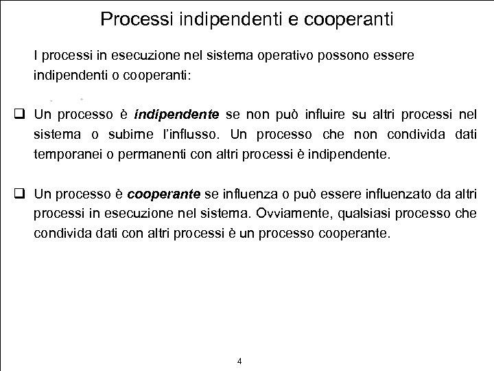 Processi indipendenti e cooperanti I processi in esecuzione nel sistema operativo possono essere indipendenti
