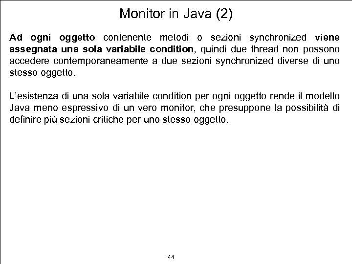 Monitor in Java (2) Ad ogni oggetto contenente metodi o sezioni synchronized viene assegnata