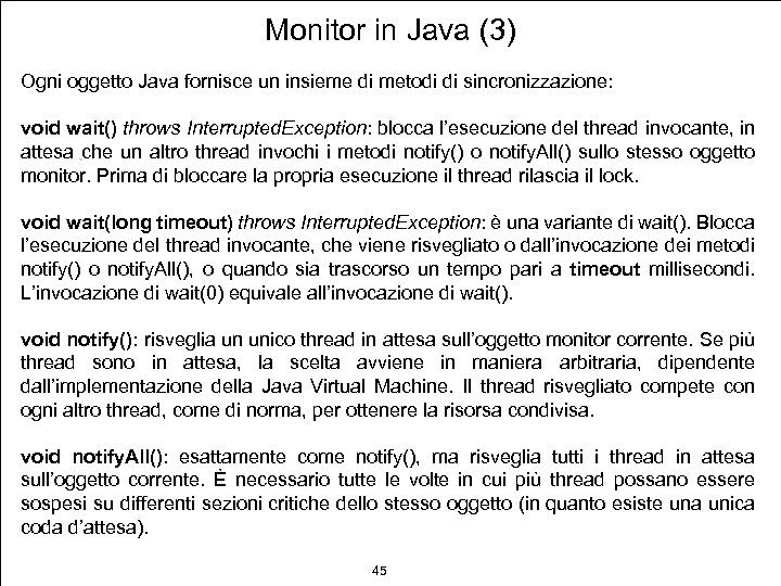 Monitor in Java (3) Ogni oggetto Java fornisce un insieme di metodi di sincronizzazione: