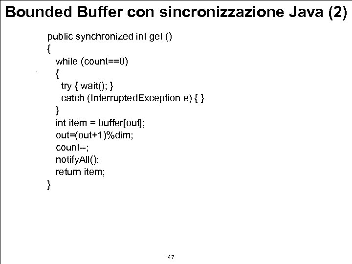Bounded Buffer con sincronizzazione Java (2) public synchronized int get () { while (count==0)