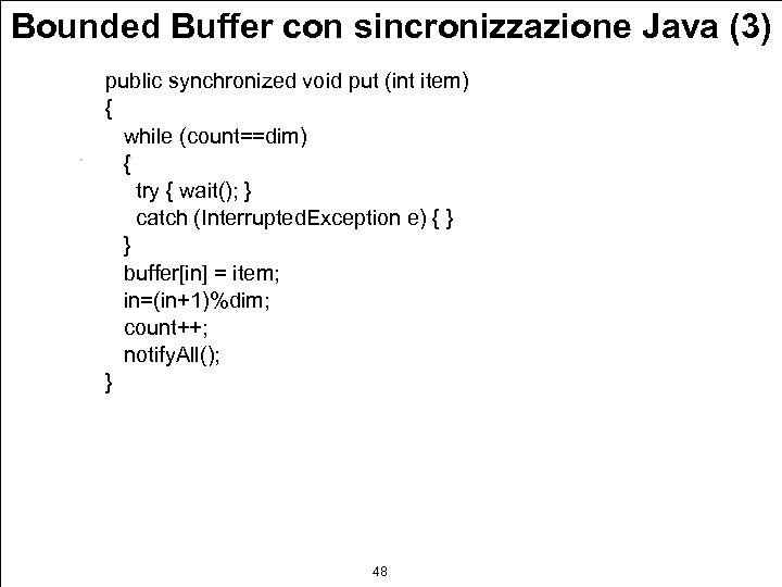 Bounded Buffer con sincronizzazione Java (3) public synchronized void put (int item) { while