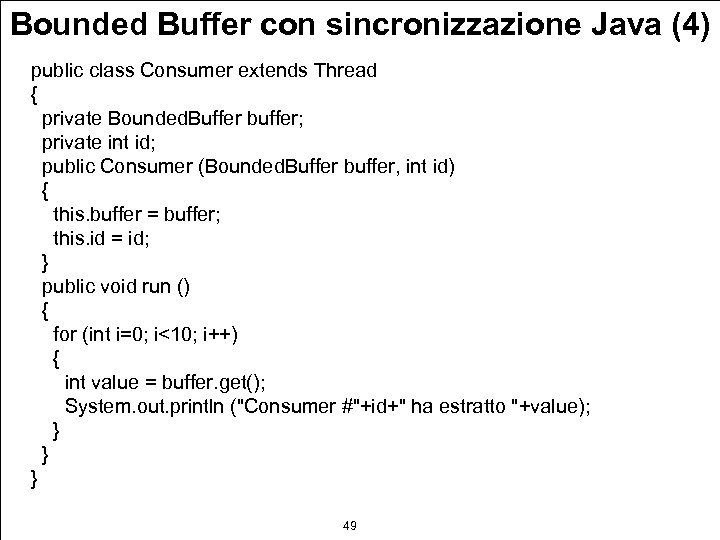 Bounded Buffer con sincronizzazione Java (4) public class Consumer extends Thread { private Bounded.
