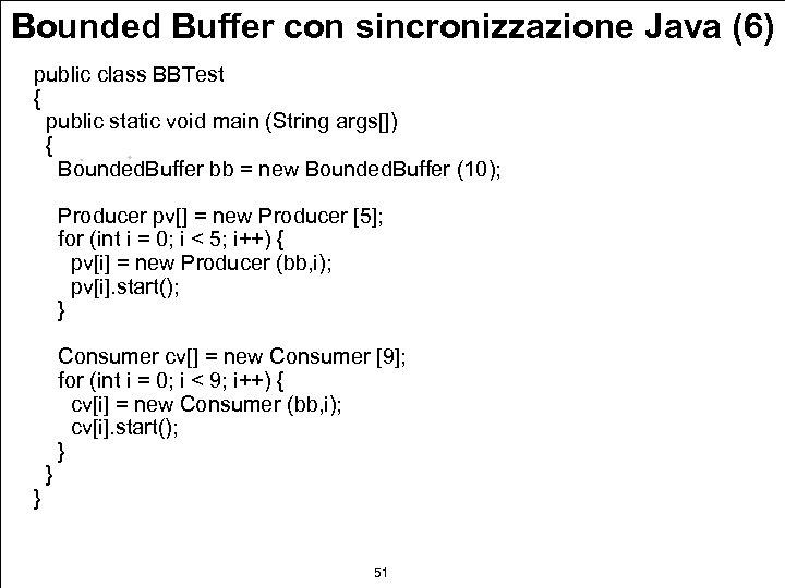 Bounded Buffer con sincronizzazione Java (6) public class BBTest { public static void main