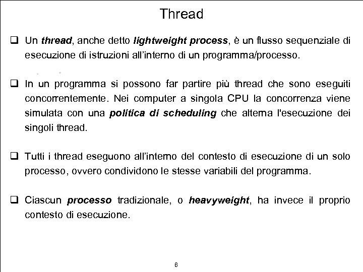 Thread q Un thread, anche detto lightweight process, è un flusso sequenziale di esecuzione