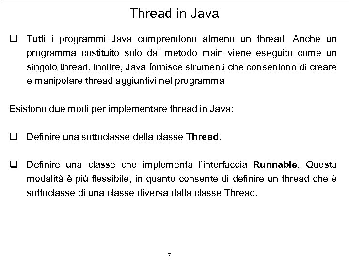 Thread in Java q Tutti i programmi Java comprendono almeno un thread. Anche un