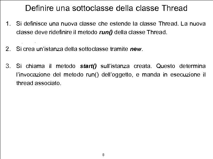 Definire una sottoclasse della classe Thread 1. Si definisce una nuova classe che estende