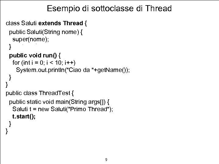 Esempio di sottoclasse di Thread class Saluti extends Thread { public Saluti(String nome) {