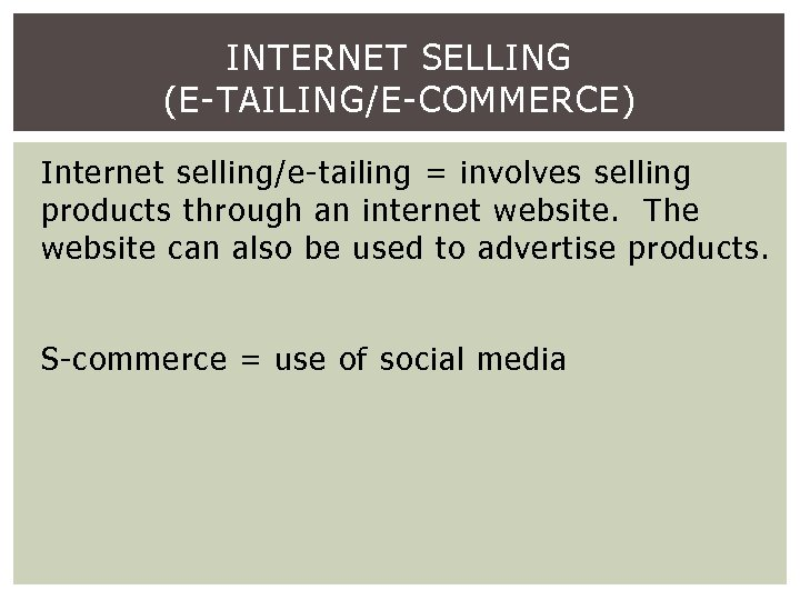INTERNET SELLING (E-TAILING/E-COMMERCE) Internet selling/e-tailing = involves selling products through an internet website. The