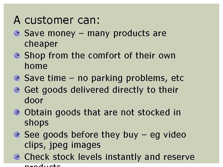 A customer can: Save money – many products are cheaper Shop from the comfort