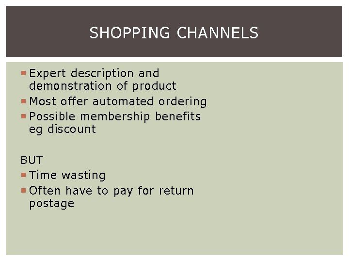 SHOPPING CHANNELS Expert description and demonstration of product Most offer automated ordering Possible membership