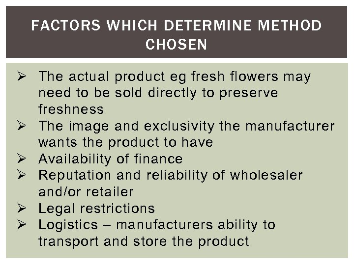 FACTORS WHICH DETERMINE METHOD CHOSEN Ø The actual product eg fresh flowers may need