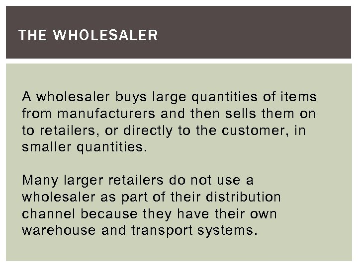 THE WHOLESALER A wholesaler buys large quantities of items from manufacturers and then sells