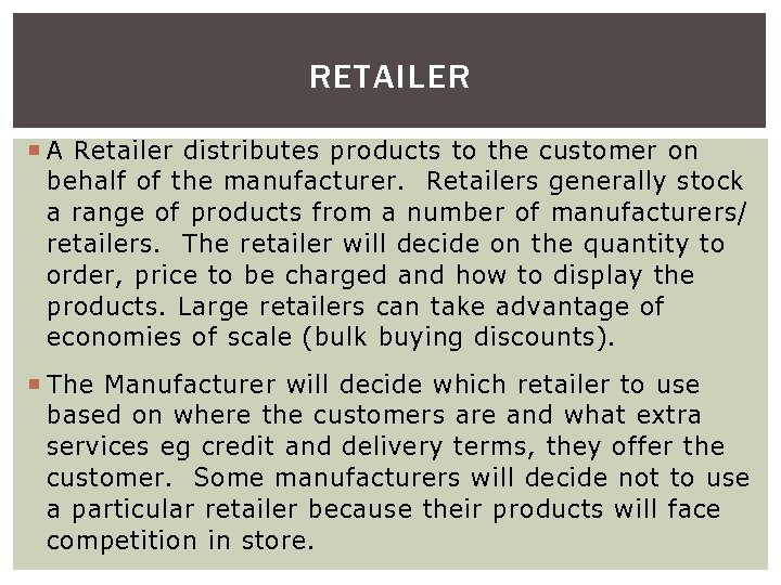 RETAILER A Retailer distributes products to the customer on behalf of the manufacturer. Retailers