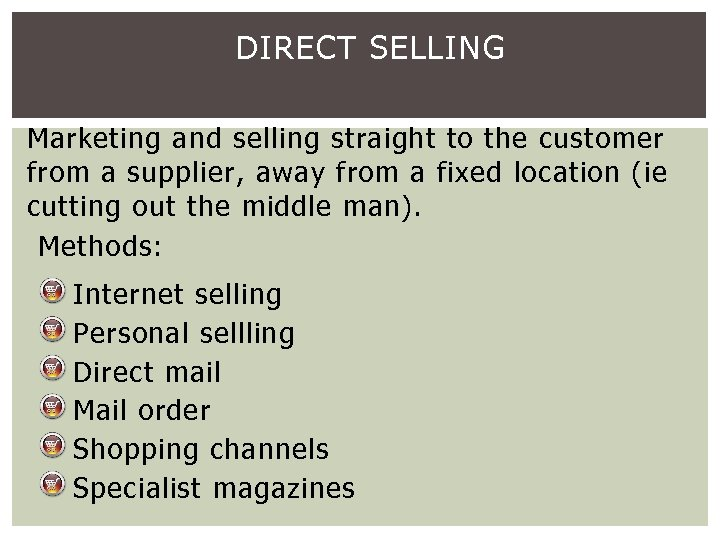 DIRECT SELLING Marketing and selling straight to the customer from a supplier, away from