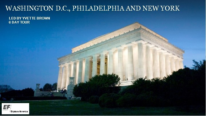 WASHINGTON D. C. , PHILADELPHIA AND NEW YORK LED BY YVETTE BROWN 6 DAY