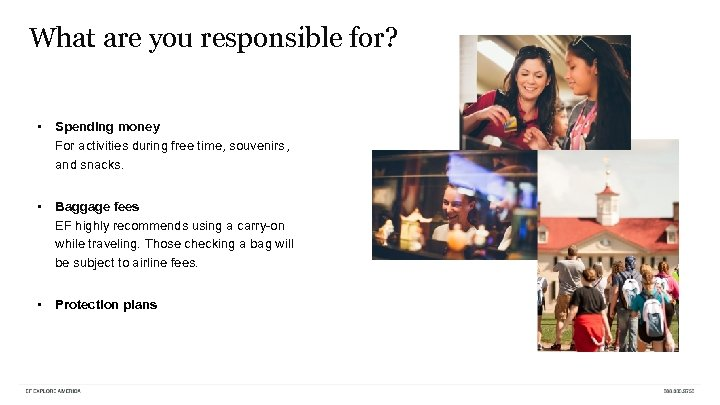 What are you responsible for? • Spending money For activities during free time, souvenirs,