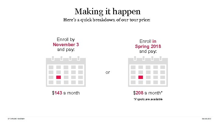 Making it happen Here's a quick breakdown of our tour price: Enroll by November