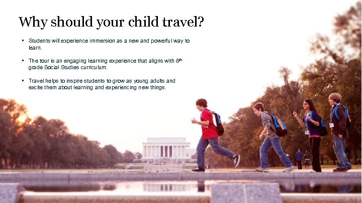 Why should your child travel? • Students will experience immersion as a new and