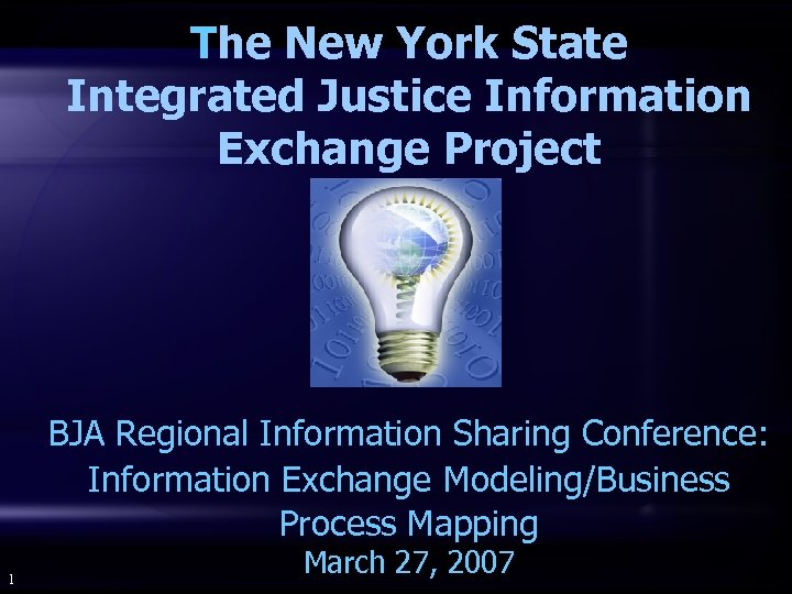 The New York State Integrated Justice Information Exchange Project BJA Regional Information Sharing Conference: