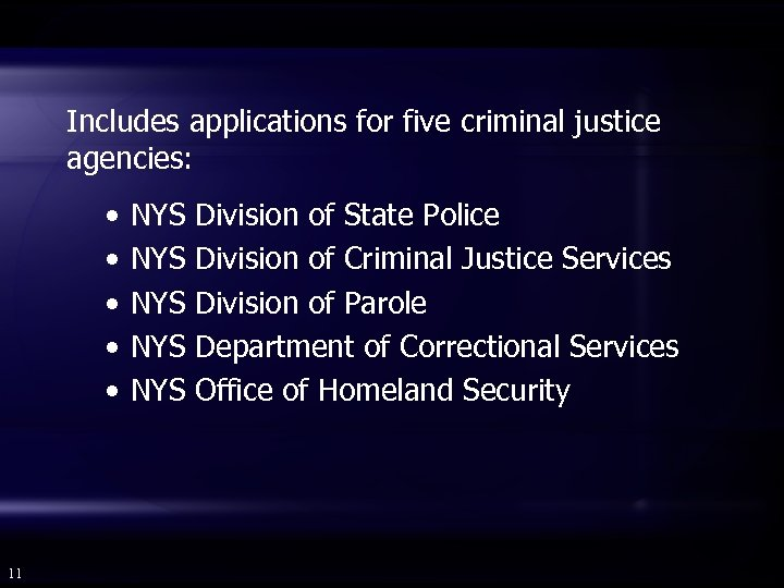 Includes applications for five criminal justice agencies: • • • 11 NYS NYS NYS