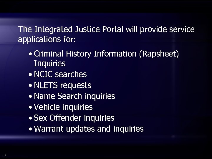 The Integrated Justice Portal will provide service applications for: • Criminal History Information (Rapsheet)