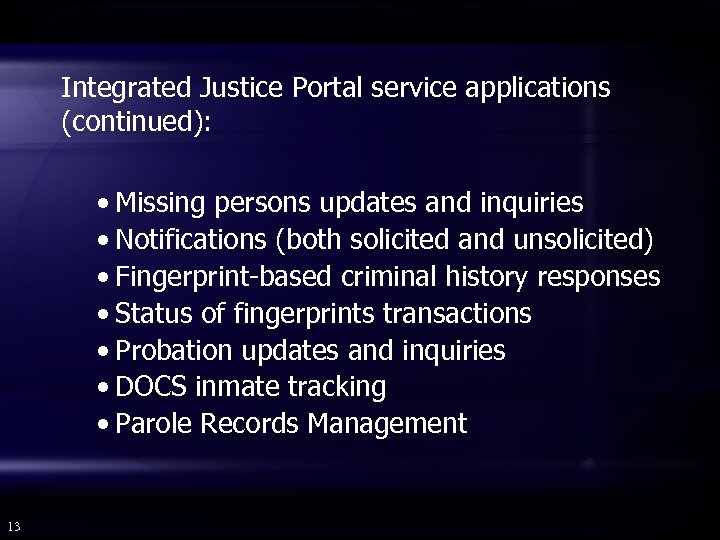 Integrated Justice Portal service applications (continued): • Missing persons updates and inquiries • Notifications