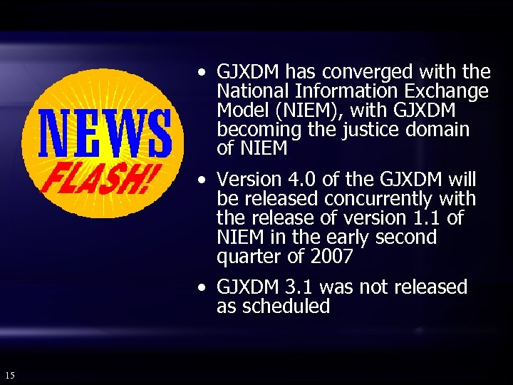 • GJXDM has converged with the National Information Exchange Model (NIEM), with GJXDM