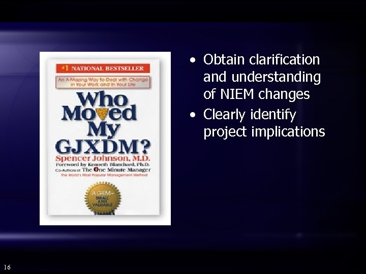 • Obtain clarification and understanding of NIEM changes • Clearly identify project implications