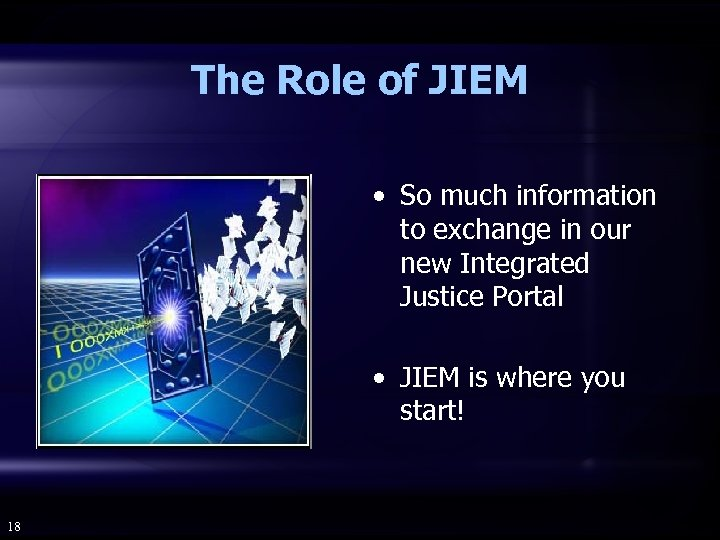 The Role of JIEM • So much information to exchange in our new Integrated
