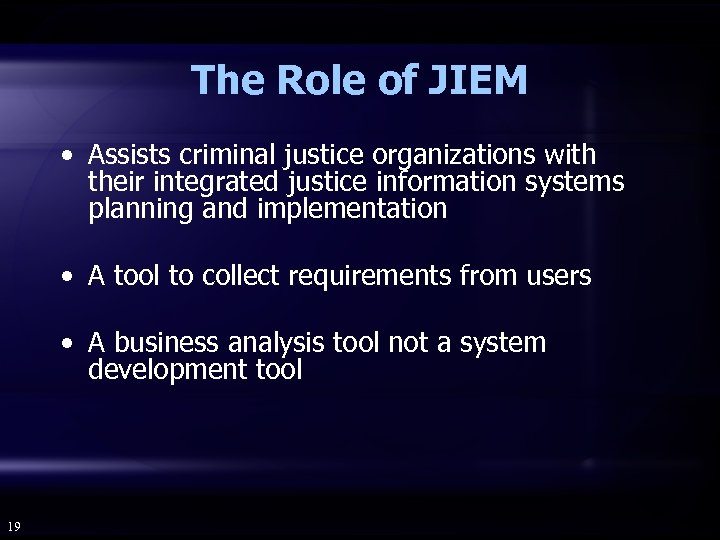 The Role of JIEM • Assists criminal justice organizations with their integrated justice information