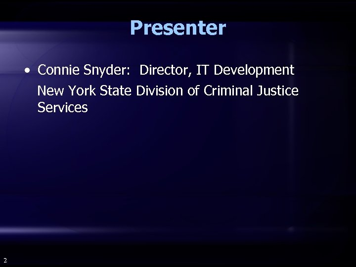 Presenter • Connie Snyder: Director, IT Development New York State Division of Criminal Justice