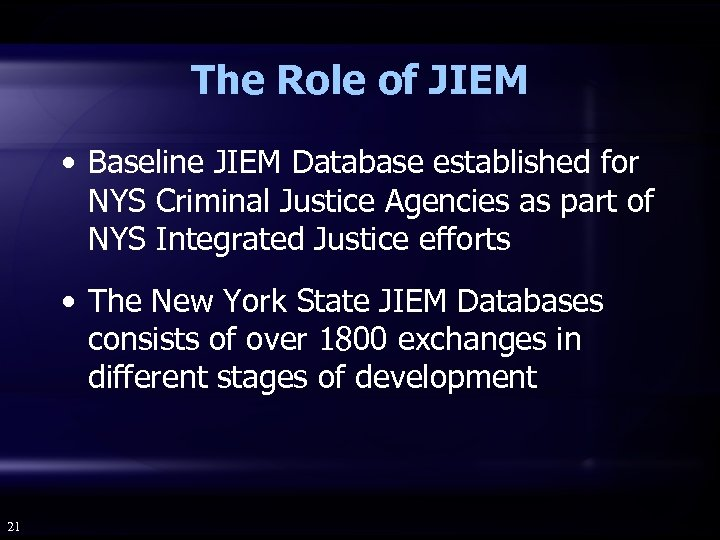 The Role of JIEM • Baseline JIEM Database established for NYS Criminal Justice Agencies