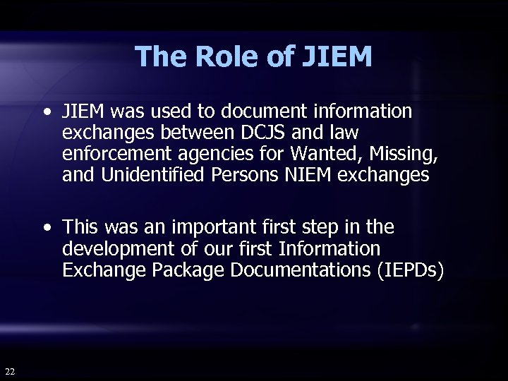 The Role of JIEM • JIEM was used to document information exchanges between DCJS