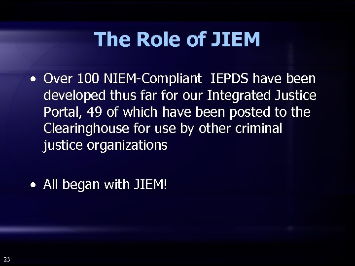 The Role of JIEM • Over 100 NIEM-Compliant IEPDS have been developed thus far