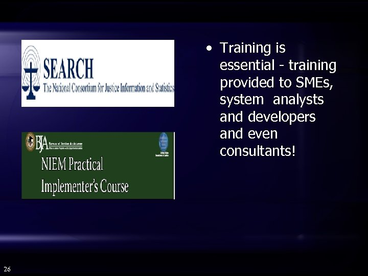 • Training is essential - training provided to SMEs, system analysts and developers