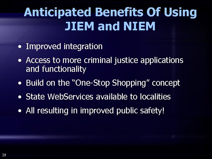 Anticipated Benefits Of Using JIEM and NIEM • Improved integration • Access to more