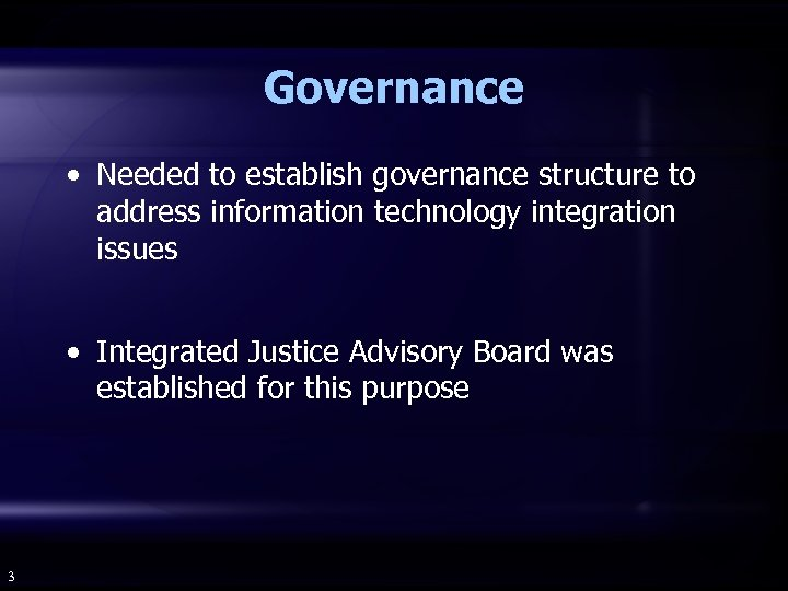 Governance • Needed to establish governance structure to address information technology integration issues •
