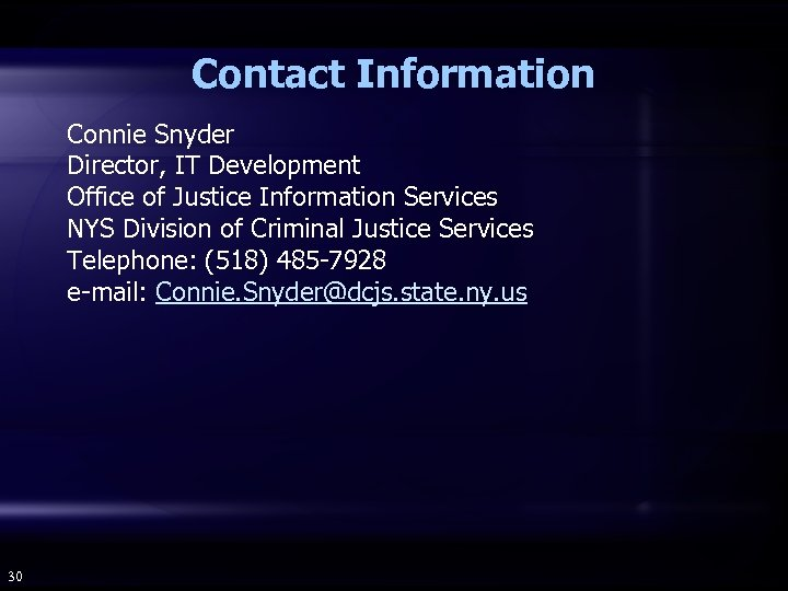 Contact Information Connie Snyder Director, IT Development Office of Justice Information Services NYS Division