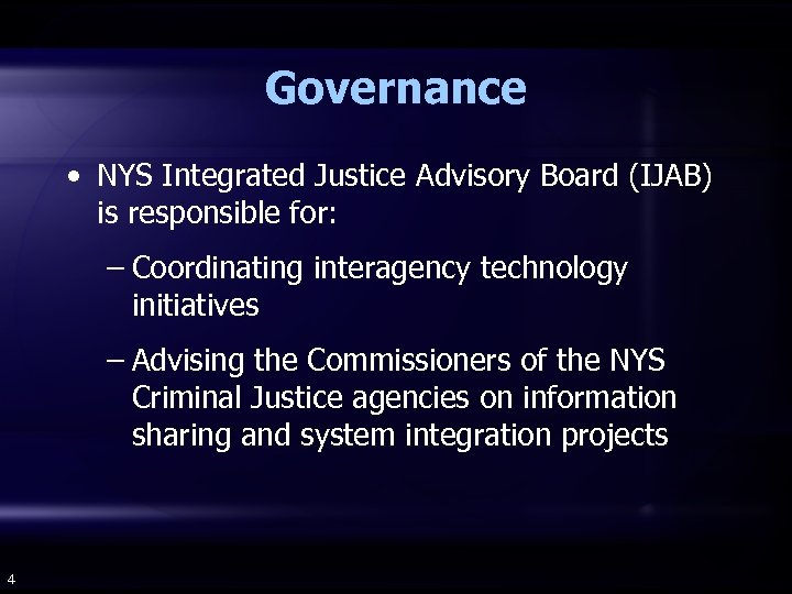 Governance • NYS Integrated Justice Advisory Board (IJAB) is responsible for: – Coordinating interagency