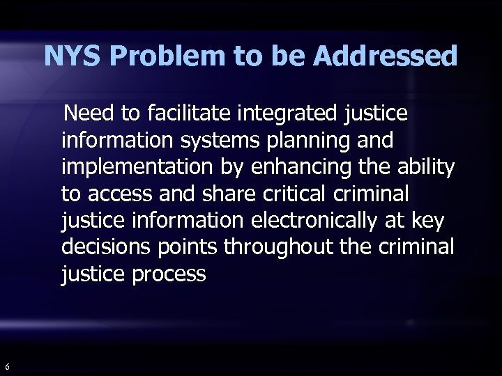 NYS Problem to be Addressed Need to facilitate integrated justice information systems planning and