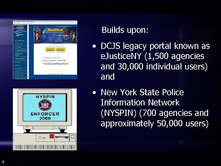 Builds upon: • DCJS legacy portal known as e. Justice. NY (1, 500 agencies