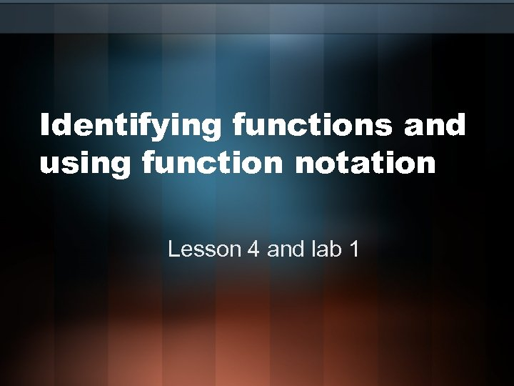 Identifying functions and using function notation Lesson 4 and lab 1