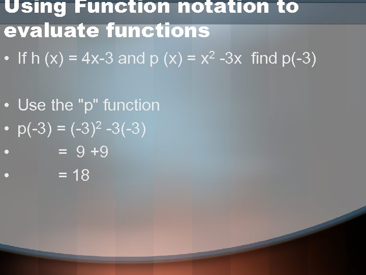 Using Function notation to evaluate functions • If h (x) = 4 x-3 and